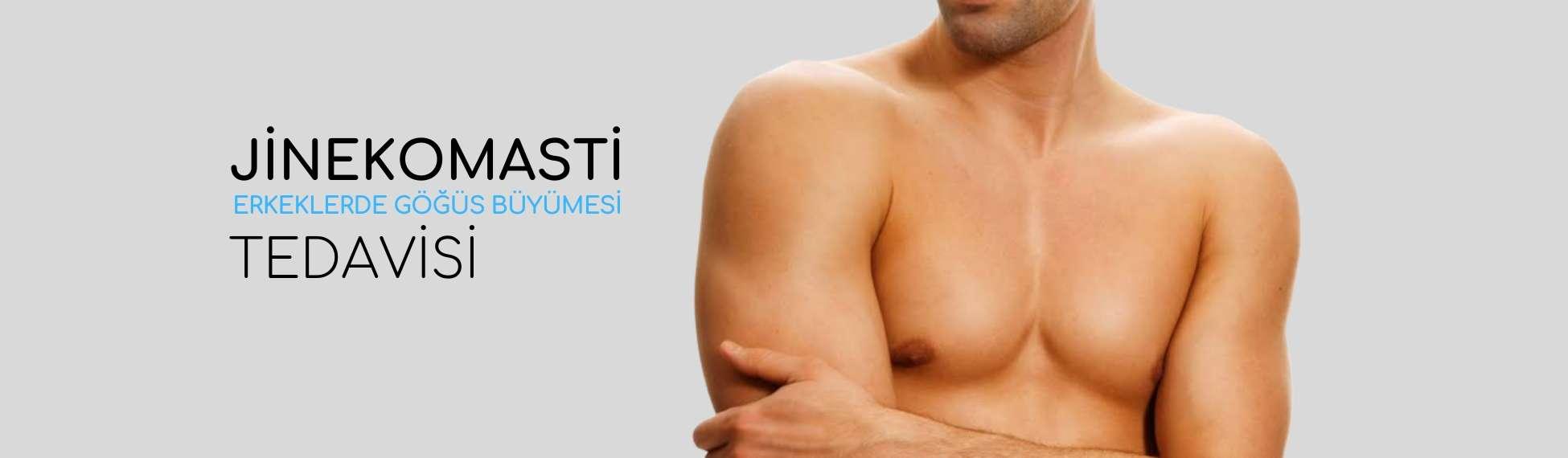 jinekomasti erkeklerde göğüs büyümesi tedavisi